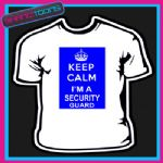 KEEP CALM I'M A SECURITY GUARD NOVELTY GIFT FUNNY ADULTS TSHIRT